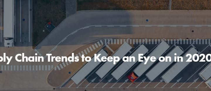 3 Supply Chain Trends to Keep an Eye on in 2020